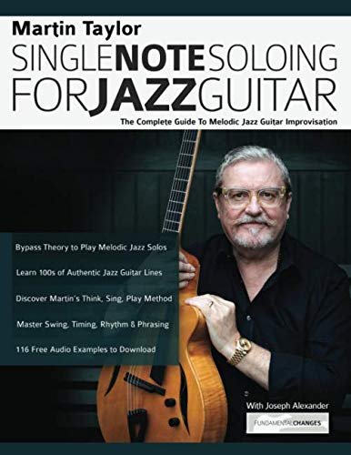 Martin Taylor Single Note Soloing for Jazz Guitar: The Complete Guide to Melodic Jazz Guitar Improvisation by www.fundamental-changes.com