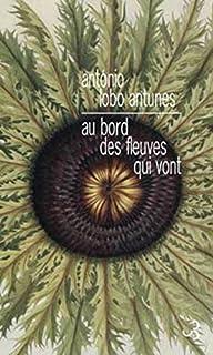 Au bord des fleuves qui vont, Antunes, António Lobo