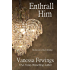 Enthrall Him (Enthrall Sessions Book 3)