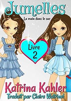 Jumelles Livre 2 La main dans le sac (French Edition) by [Kahler, Katrina]