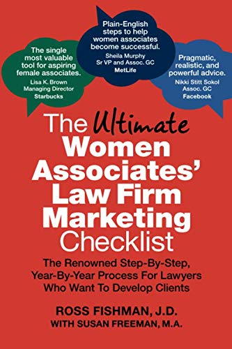 The Ultimate Women Associates' Law Firm Marketing Checklist: The Renowned Step-By-Step, Year-By-Year Process For Lawyers Who Want To Develop Clients (Best Law Firm Marketing)