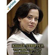 Killer Stripper : The True Story of Mechelle Hughes