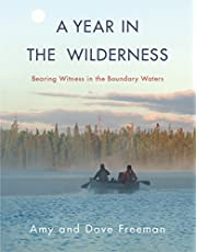 A Year in the Wilderness: Bearing Witness in the Boundary Waters