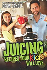 Juicing Recipes Your Kids Will Love Paperback
