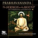 The Sermon on the Mount According to Vedanta Audiobook by  Swami Prabhavananda Narrated by Charlton Griffin