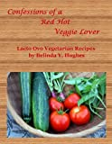 Confessions of a Red Hot Veggie Lover 2: Lacto Ovo Vegetarian Recipes