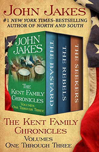 Bicentennial Series - The Kent Family Chronicles Volumes One Through Three: The Bastard, The Rebels, and The Seekers