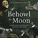 Behowl the Moon: An Ageless Story from Shakespeare's A Midsummer Night's Dream