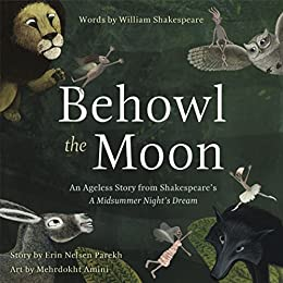 Behowl the Moon: An Ageless Story from Shakespeare's A Midsummer Night's Dream by [Parekh, Erin Nelsen, Shakespeare, William]