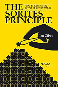 The Sorites Principle: How to harness the power of perseverance by [Gibbs, Ian]