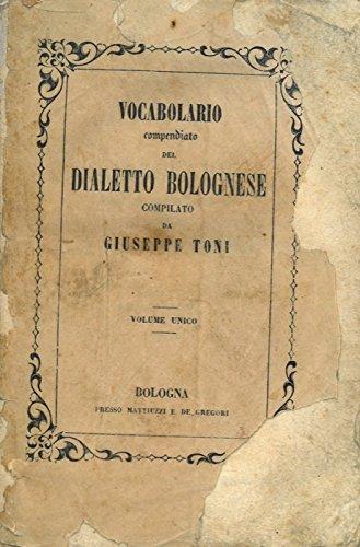 Vocabolario compendiato tascabile del dialetto bolognese colla corrispondenza italiana e francese ed in fine il nome dei principali luoghi della nostra provincia.