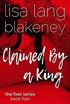 Claimed By A King: The King Brothers (Fixer Series Book 4) (The Fixer Series) by [Blakeney, Lisa Lang ]