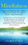 Mindfulness: Yoga And Meditation, Simple Beginners Guide To Stress Relief And Happiness (Techniques on how to set your mind and body for dealing with anxiety, … loss. How to improve your mental healt)