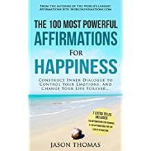 Affirmations | The 100 Most Powerful Affirmations for Happiness | 2 Amazing Affirmative Bonus Books Included for Romance & the Law of Attraction: Construct Inner Dialogue to Control Your Emotions