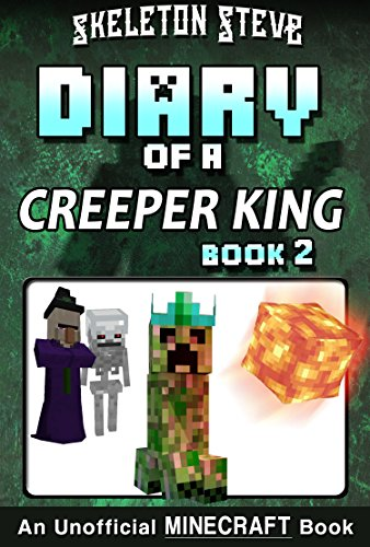 Diary of a Minecraft Creeper King - Book 2: Unofficial Minecraft Books for Kids, Teens, Nerds - Adventure Fan Fiction Diary Series (Skeleton Steve & the ... Collection - Cth'ka the Creeper King)