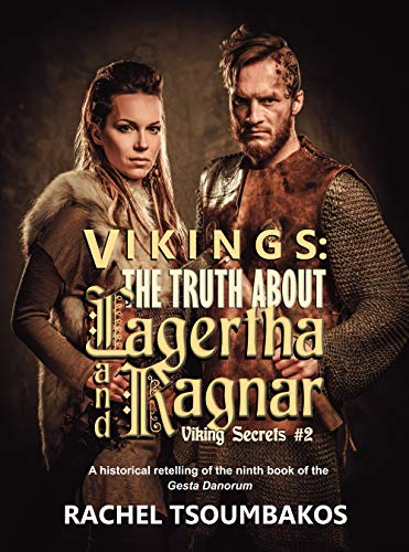 Vikings: The Truth About Lagertha And Ragnar: A historical retelling of the  ninth book of the Gesta Danorum (Viking Secrets 2)