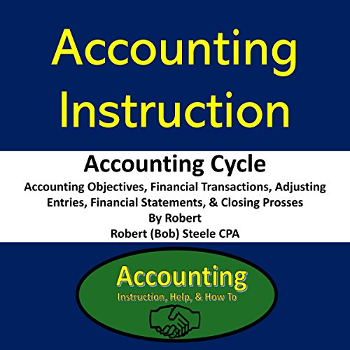 Accounting Instruction - Accounting Cycle: Accounting Objectives, Financial Transactions, Adjusting Entries, Financial Statements, Closing Process