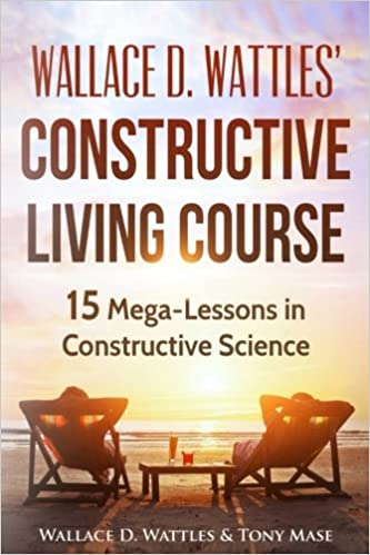 Buy Wallace D. Wattlesu0027 Constructive Living Course: 15 Mega Lessons In  Constructive Science Book Online At Low Prices In India | Wallace D.  Wattlesu0027 ...