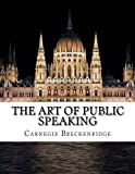 The Art of Public Speaking, Carnegie Breckenridge, 1500806331