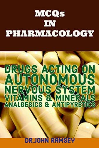 MCQs IN PHARMACOLOGY: DRUGS ACTING ON AUTONOMOUS NERVOUS SYSTEM VITAMINS & MINERALS A.NALGESICS & ANTIPYRETICS WITH ANSWERS