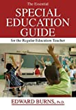 The Essential SPECIAL EDUCATION GUIDE for the Regular Education Teacher, Burns, Edward, 039807755X