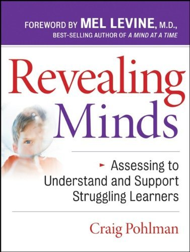 Revealing Minds: Assessing to Understand and Support Struggling Learners by Craig Pohlman (2007-08-24)