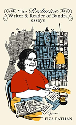 The Reclusive Writer & Reader of Bandra: Essays by [Pathan, Fiza]