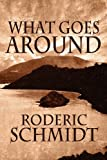 What Goes Around, Roderic Schmidt, 1462645208
