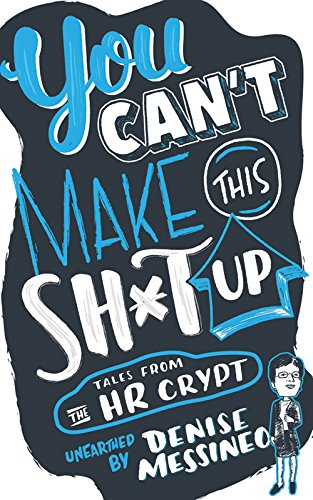 You Can't Make This Sh*t Up!: Tales From the HR Crypt