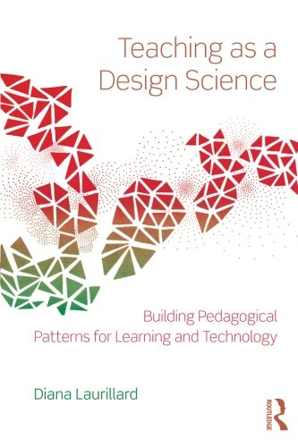 Teaching as a Design Science: Building Pedagogical Patterns for Learning and Technology