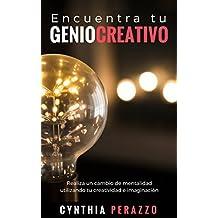 Encuentra tu genio creativo: Realiza un cambio de mentalidad utilizando tu creatividad e imaginación (Spanish Edition)