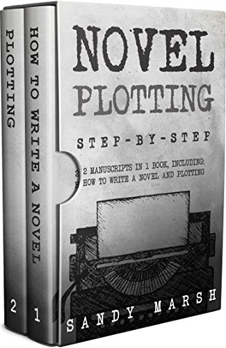 Novel Plotting: Step-by-Step | 2 Manuscripts in 1 Book | Essential Fiction Plotting, Plot Outline and Novel Plot Writing Tricks Any Writer Can Learn (Writing Best Seller 13)