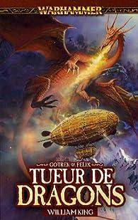 Warhammer - Gotrek et Felix 04 : Tueur de Dragons par William King
