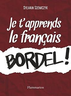 Je t'apprends le français, bordel !, Szewczyk, Sylvain