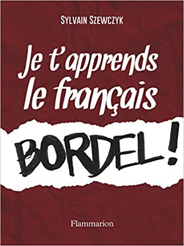 Amazon Fr Je T Apprends Le Francais Bordel Sylvain