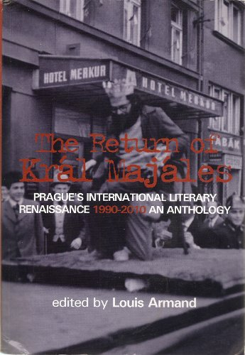 The Return of Kral Majales (Prague's International Literary Renaissance 1990-2010, An English Language Anthology, with bios of contributors)