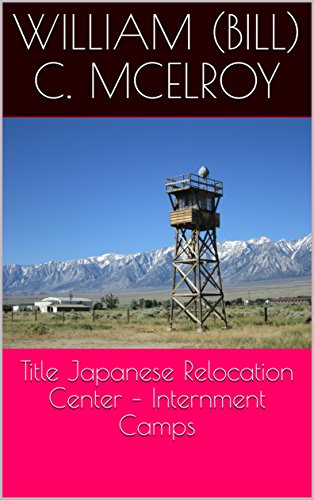 Title Japanese Relocation Center â?? Internment Camps by [McElroy, William (Bill) C. ]
