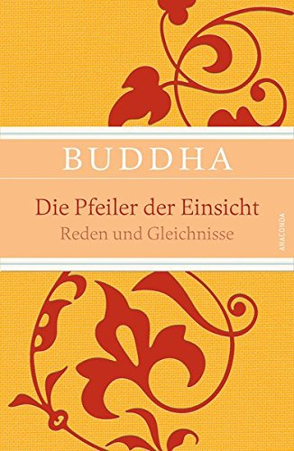 Die Pfeiler der Einsicht - Reden und Gleichnisse (IRIS®-Leinen mit Banderole) Gebundenes Buch – 31. Januar 2014 Buddha Anaconda Verlag 373060077X Nichtchristliche Religionen