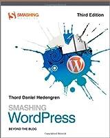 Smashing WordPress: Beyond the Blog, 3rd Edition