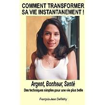 Comment transformer sa vie instantanément ! (Changer de vie grâce à l'autosuggestion) (French Edition)