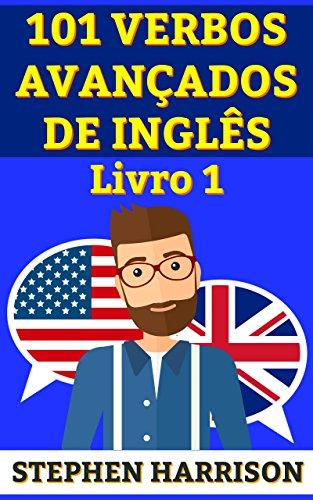 101 Verbos Avançados de Inglês - Livro 1 (INGLÊS AVANÇADO)