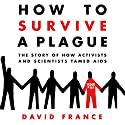How to Survive a Plague: The Story of How Activists and Scientists Tamed AIDS Audiobook by David France Narrated by Rory O'Malley