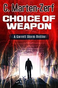 Choice of Weapon - An Action Adventure Thriller: A Garrett Storm Thriller (Garrett & Petrus Action Packed Thrillers Book 1) by [Marten-Zerf, C]