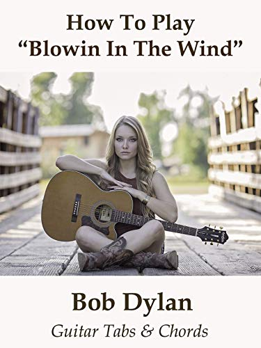 How To Play Blowin In The Wind By Bob Dylan - Guitar Tabs & Chords (Bob Dylan Blowin In The Wind Tab)