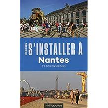 S'installer à Nantes [nouvelle édition]: Et ses environs