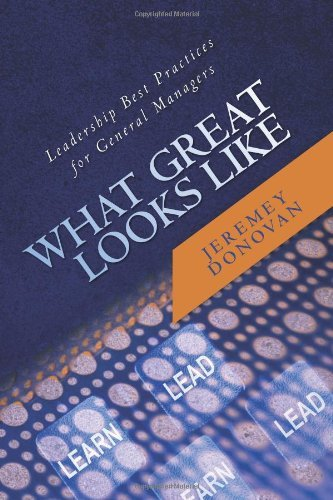 What Great Looks Like: Leadership Best Practices for General Managers By Jeremey Donovan pdf