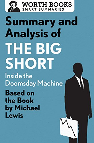 Summary and Analysis of The Big Short: Inside the Doomsday Machine: Based on the Book by Michael Lewis (Smart Summaries)