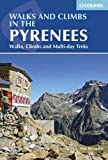 Walks and Climbs in the Pyrenees: Walks, Climbs and Multi-day Tours