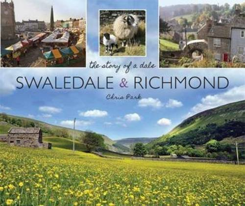 Swaledale & Richmond: The Story of a Dale by Chris Park - Park Dale Mall