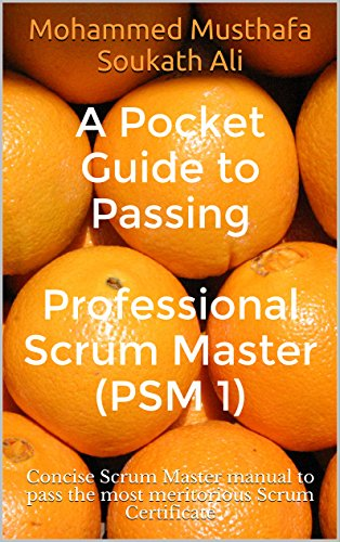 - A Pocket Guide to Passing Professional Scrum Master (PSM 1): Concise Scrum Master manual to pass the most meritorious Scrum Certificate